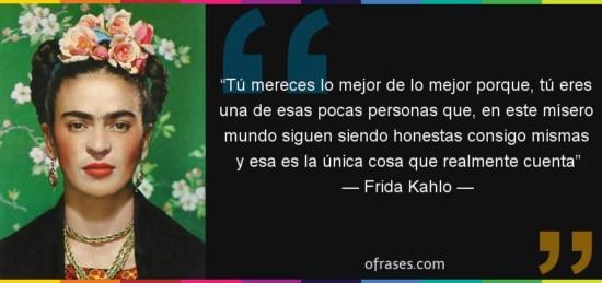 frida6347-frase-tu-mereces-lo-mejor-de-lo-mejor-porque-tu-eres-una-de-esas-pocas-personas-frida-kahlo