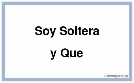 soymeregusta-soy-soltera-y-que-0-784564.previa