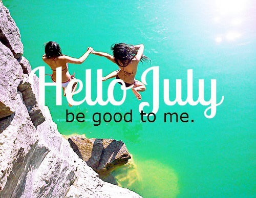 184392-Hello-July-Be-Good-To-Me