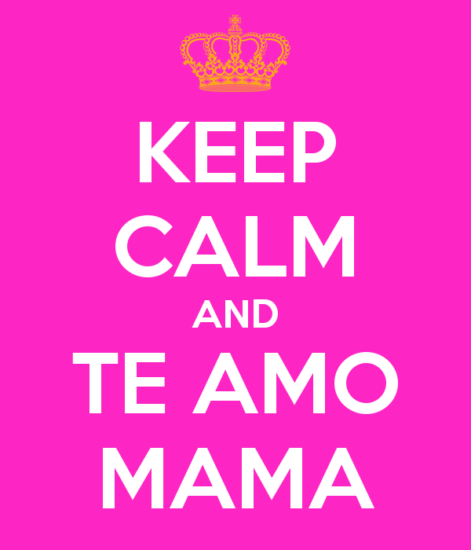 keep-calm-and-te-amo-mama-17