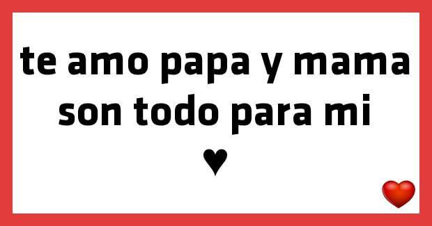 te-amo-papa-y-mama-son-todo-para-mi