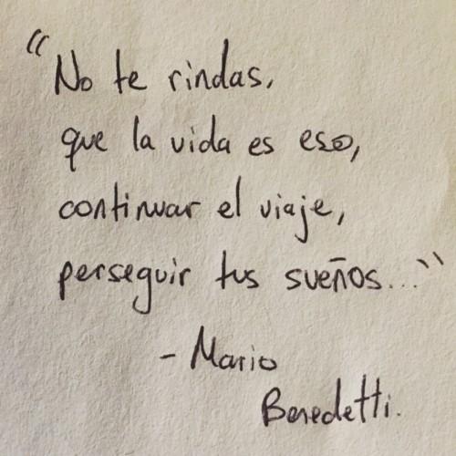 no_te_rindas_que_la_vida_es_eso_continuar_el_viaje_perseguir_tus_suec3b1os_mario_benedetti_frase_famosa_musica_inspiracion_frases_imagenes_instagram_imagenes_para_facebook_imagenes_con_fra